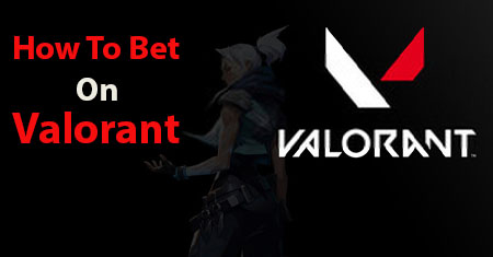 How to Bet on Valorant